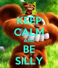 Poster: KEEP CALM AND BE SILLY