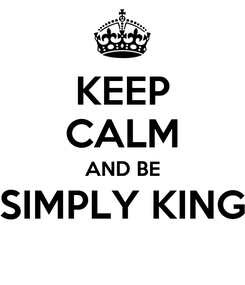 Poster: KEEP CALM AND BE SIMPLY KING