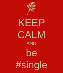 Poster: KEEP CALM AND be #single