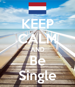 Poster: KEEP CALM AND Be Single