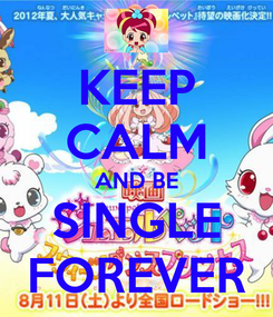 Poster: KEEP CALM AND BE SINGLE FOREVER