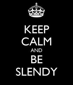 Poster: KEEP CALM AND BE SLENDY
