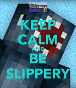 Poster: KEEP CALM AND BE SLIPPERY