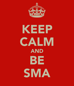 Poster: KEEP CALM AND BE SMA