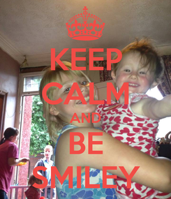 Poster: KEEP CALM AND BE SMILEY