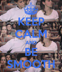 Poster: KEEP CALM AND BE SMOOTH