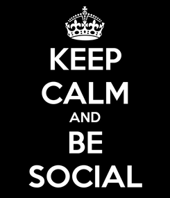 Poster: KEEP CALM AND BE SOCIAL