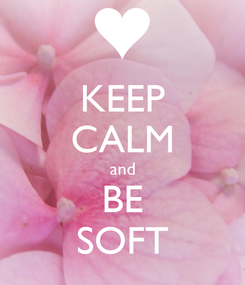 Poster: KEEP CALM and BE SOFT