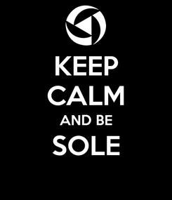 Poster: KEEP CALM AND BE SOLE