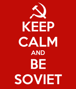 Poster: KEEP CALM AND BE SOVIET