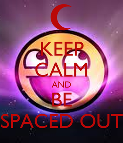 Poster: KEEP CALM AND BE SPACED OUT