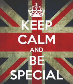 Poster: KEEP CALM AND BE SPECIAL