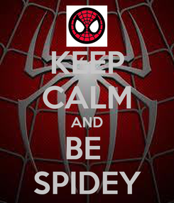 Poster: KEEP CALM AND BE  SPIDEY