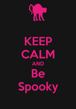 Poster: KEEP CALM AND Be Spooky