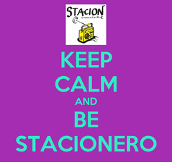 Poster: KEEP CALM AND BE STACIONERO
