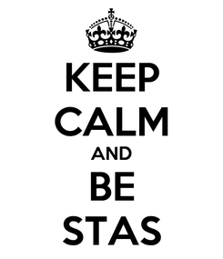 Poster: KEEP CALM AND BE STAS