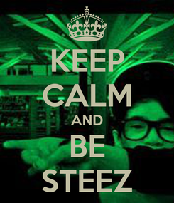 Poster: KEEP CALM AND BE STEEZ