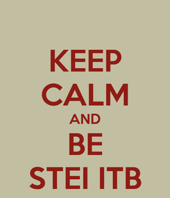 Poster: KEEP CALM AND BE STEI ITB