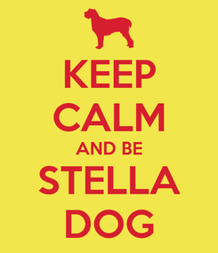 Poster: KEEP CALM AND BE STELLA DOG