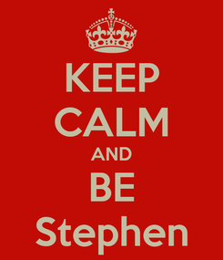 Poster: KEEP CALM AND BE Stephen