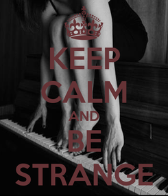 Poster: KEEP CALM AND BE STRANGE