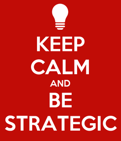 Poster: KEEP CALM AND BE STRATEGIC