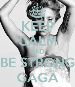 Poster: KEEP CALM AND BE STRONG GAGA