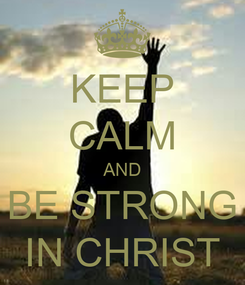 Poster: KEEP CALM AND BE STRONG IN CHRIST
