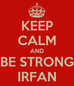 Poster: KEEP CALM AND BE STRONG IRFAN