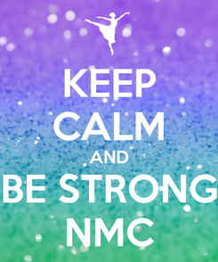 Poster: KEEP CALM AND BE STRONG NMC