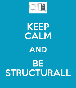 Poster: KEEP CALM AND BE STRUCTURALL