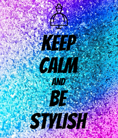 Poster: KEEP CALM AND be stylish