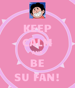 Poster: KEEP CALM AND BE SU FAN!