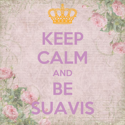 Poster: KEEP CALM AND BE SUAVIS