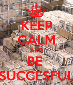 Poster: KEEP CALM AND BE  SUCCESFUL