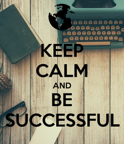 Poster: KEEP CALM AND BE SUCCESSFUL