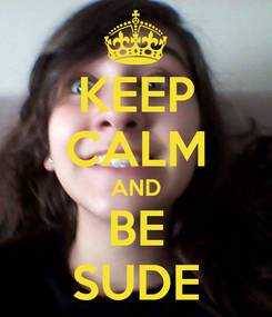 Poster: KEEP CALM AND BE SUDE