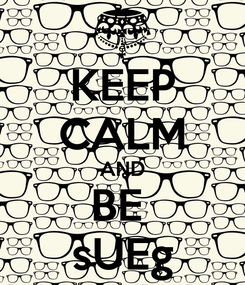 Poster: KEEP CALM AND BE  sUEg