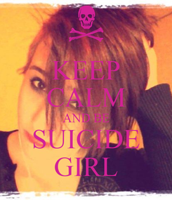 Poster: KEEP CALM AND BE SUICIDE GIRL