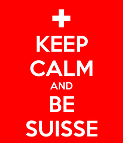 Poster: KEEP CALM AND BE SUISSE
