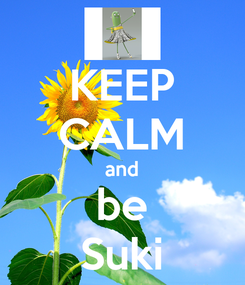 Poster: KEEP CALM and be Suki
