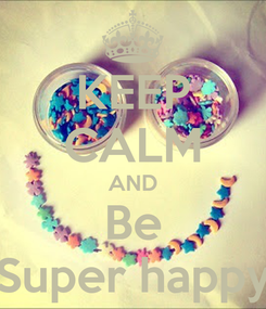 Poster: KEEP CALM AND Be Super happy