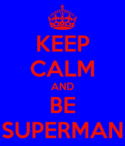 Poster: KEEP CALM AND BE SUPERMAN
