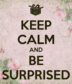Poster: KEEP CALM AND BE SURPRISED