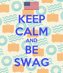Poster: KEEP CALM AND BE SWAG