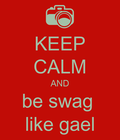 Poster: KEEP CALM AND be swag  like gael