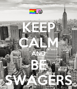 Poster: KEEP CALM AND BE SWAGERS
