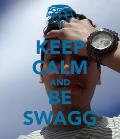 Poster: KEEP CALM AND BE SWAGG