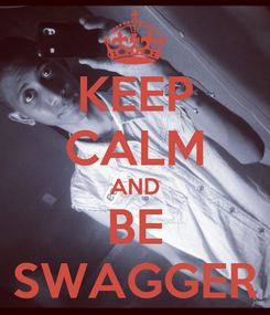 Poster: KEEP CALM AND BE SWAGGER
