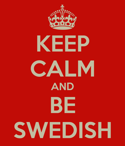 Poster: KEEP CALM AND BE SWEDISH